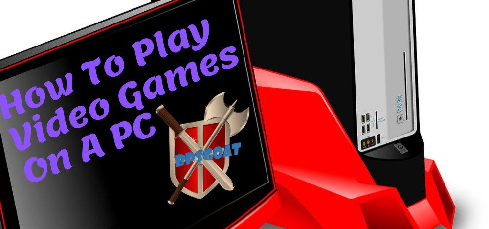 How To Play Video Games On A PC